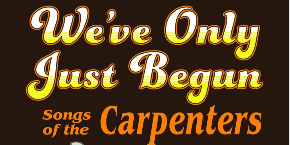 We've Only Just Begun: Songs of the Carpenters at Chandler Center for the Arts